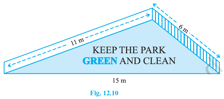 """There is a slide in a park. One of its side walls has been painted in some colour with a message """"KEEP THE PARK GREEN AND CLEAN"""" (see Fig. 12.10). If the sides of the wall are 15 m, 11 m and 6 m, find the area painted in colour."""