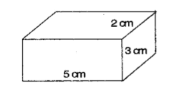 The dimensions of cuboid are  5  cm,  3  cm and  2  cm: