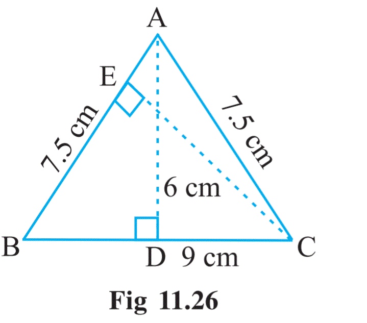 ∆ABC is isosceles with AB = AC = 7.5 cm and BC = 9 cm (Fig 11.26). The height AD from A to BC, is 6 cm. Find the area of ∆ABC. What will be the height from C to AB i.e., CE?