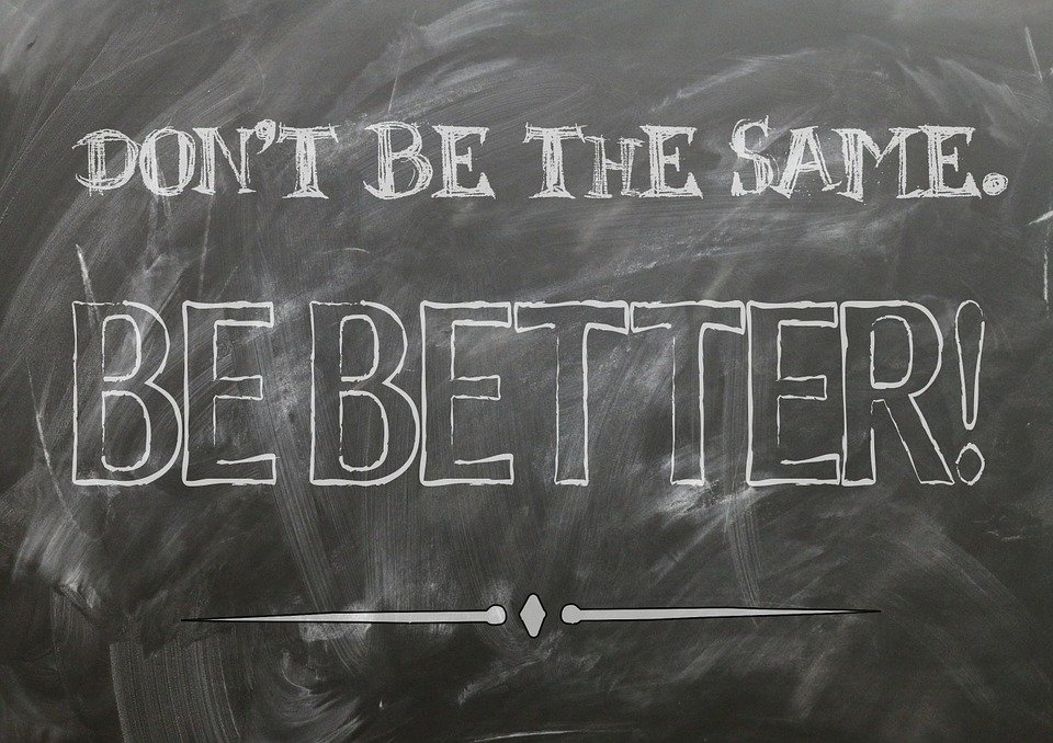 don't be the same be better motivational quote