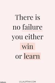 "Quote saying ""There is no failure you either win or learn"""