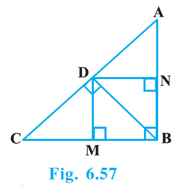 In Fig. 6.57, D is a point on hypotenuse AC of ΔABC, such that BD ⊥ AC, DM ⊥ BC and DN ⊥ AB.