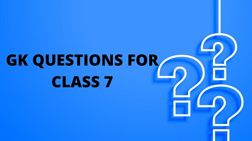 50 Gk Questions For Class 7