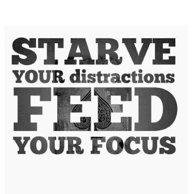 starve your distraction feed your focus