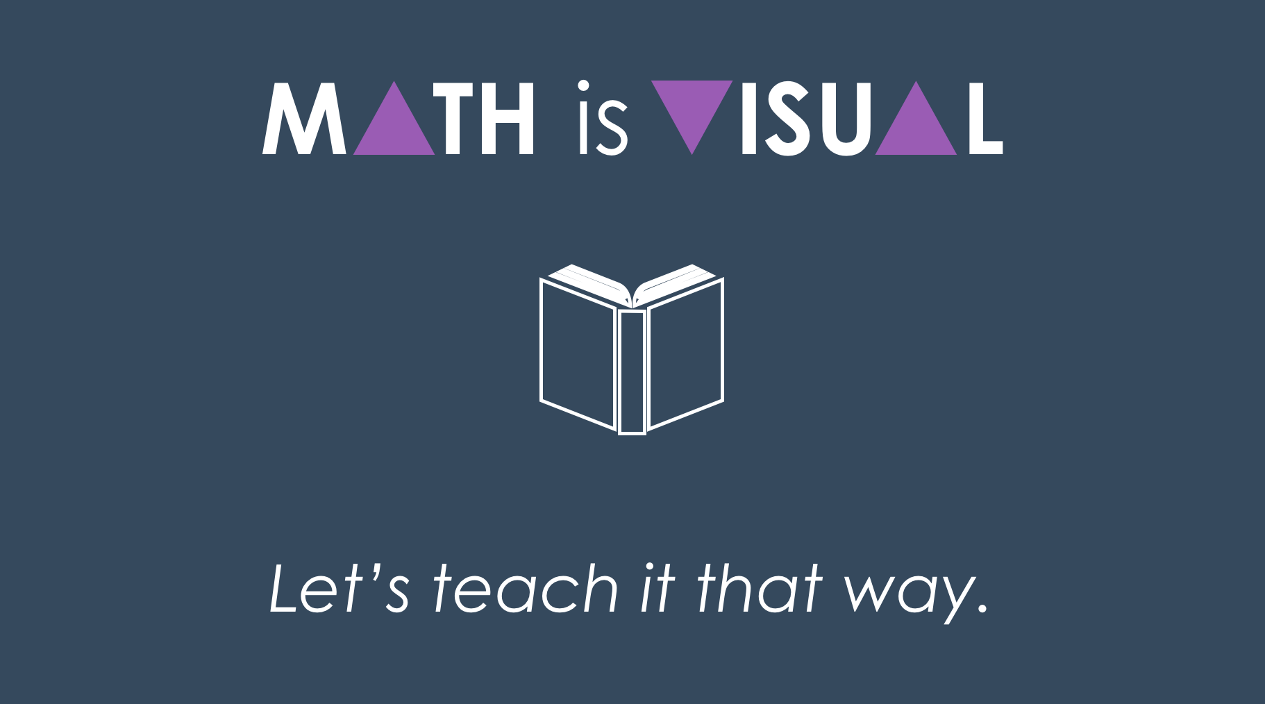 Math is visual- Let's teach it in that way